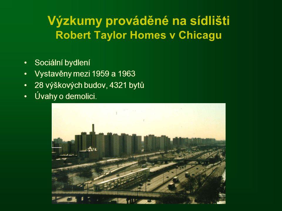 Výzkumy prováděné na sídlišti Robert Taylor Homes v Chicagu •Sociální bydlení •Vystavěny mezi 1959 a 1963 •28 výškových budov, 4321 bytů •Úvahy o demo