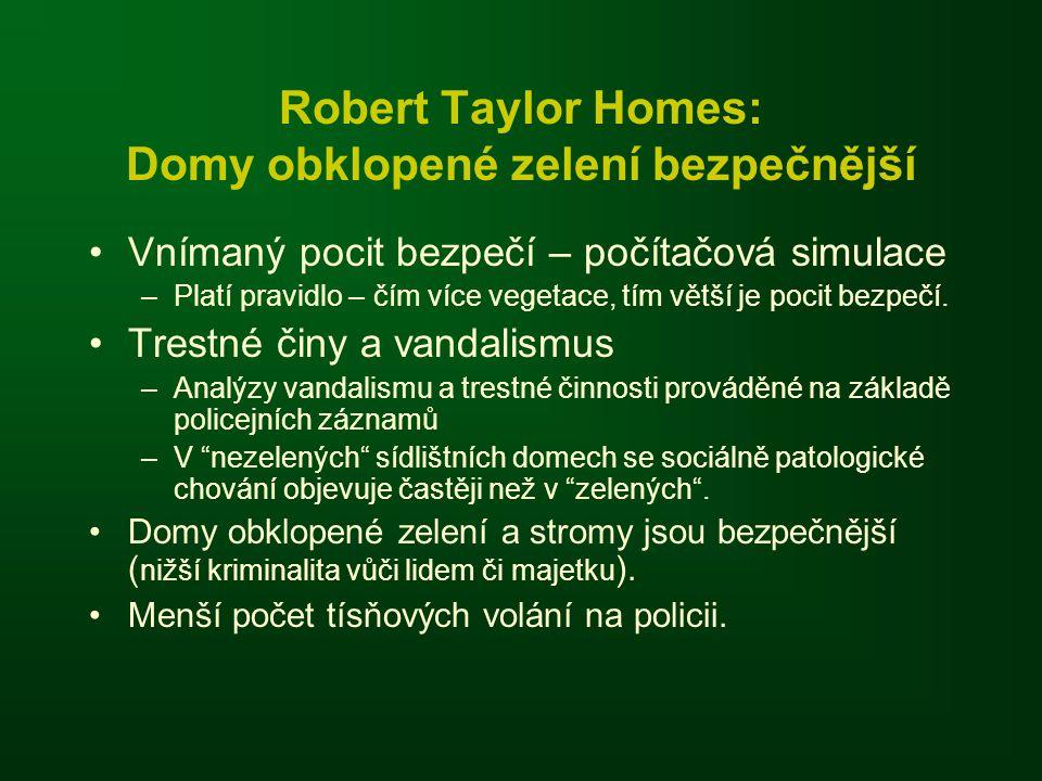 Robert Taylor Homes: Domy obklopené zelení bezpečnější •Vnímaný pocit bezpečí – počítačová simulace –Platí pravidlo – čím více vegetace, tím větší je