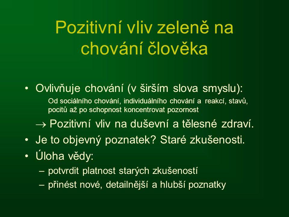 Pozitivní vliv zeleně na chování člověka •Ovlivňuje chování (v širším slova smyslu): Od sociálního chování, individuálního chování a reakcí, stavů, po