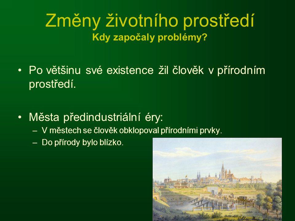Změny životního prostředí Kdy započaly problémy? •Po většinu své existence žil člověk v přírodním prostředí. •Města předindustriální éry: –V městech s