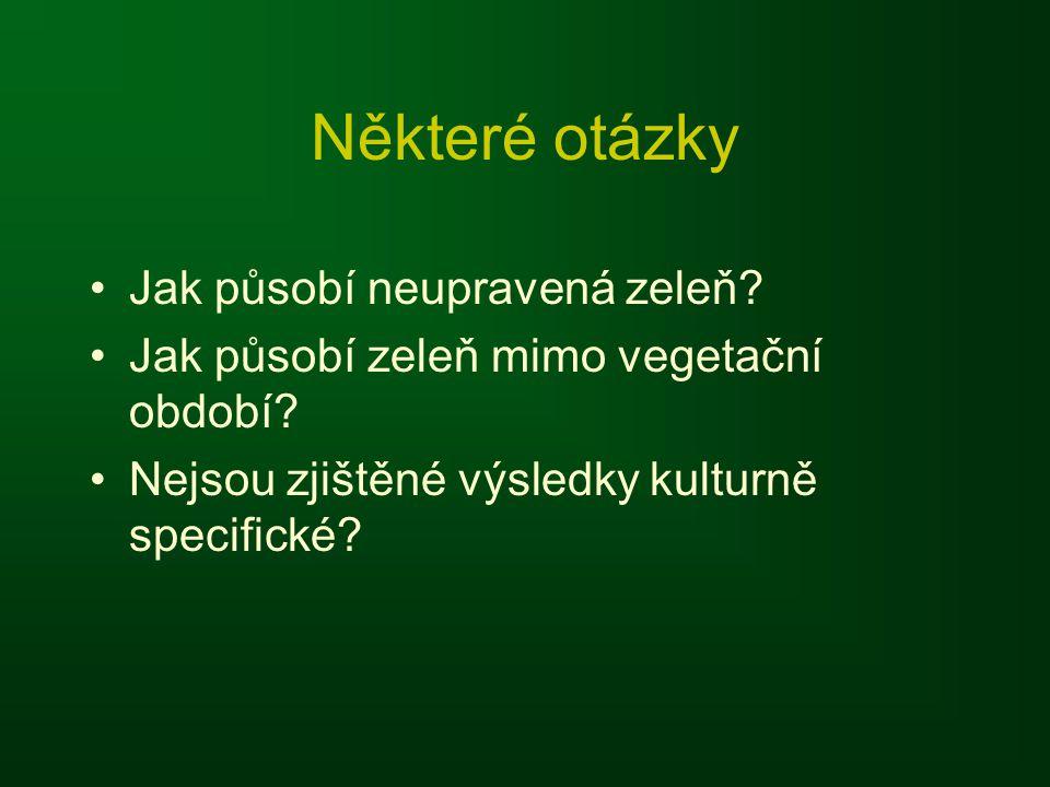 Některé otázky •Jak působí neupravená zeleň? •Jak působí zeleň mimo vegetační období? •Nejsou zjištěné výsledky kulturně specifické?