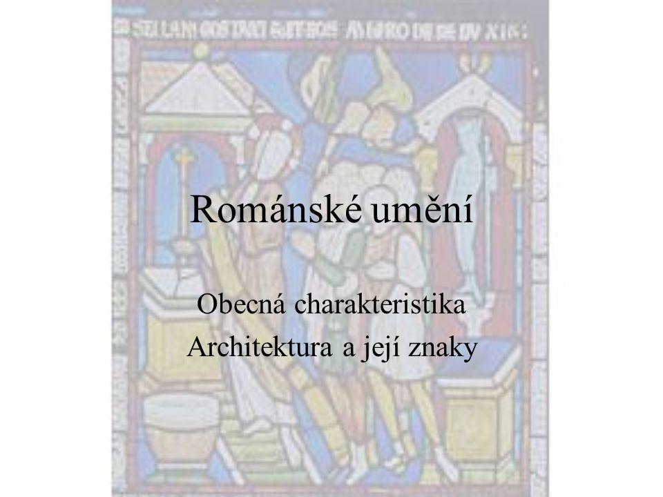 Románské umění Obecná charakteristika Architektura a její znaky