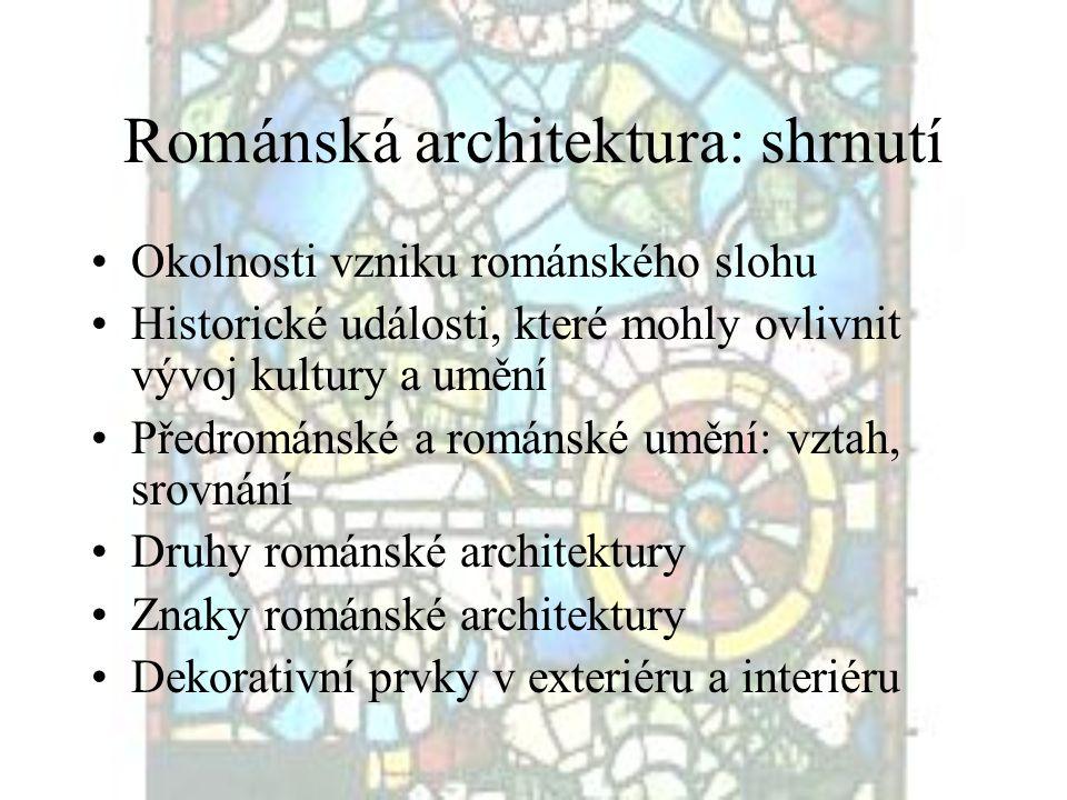 Románská architektura: shrnutí •Okolnosti vzniku románského slohu •Historické události, které mohly ovlivnit vývoj kultury a umění •Předrománské a rom