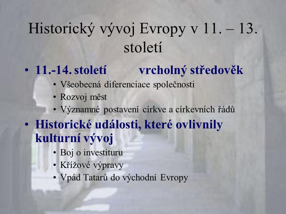 Historický vývoj Evropy v 11. – 13. století •11.-14. stoletívrcholný středověk •Všeobecná diferenciace společnosti •Rozvoj měst •Významné postavení cí
