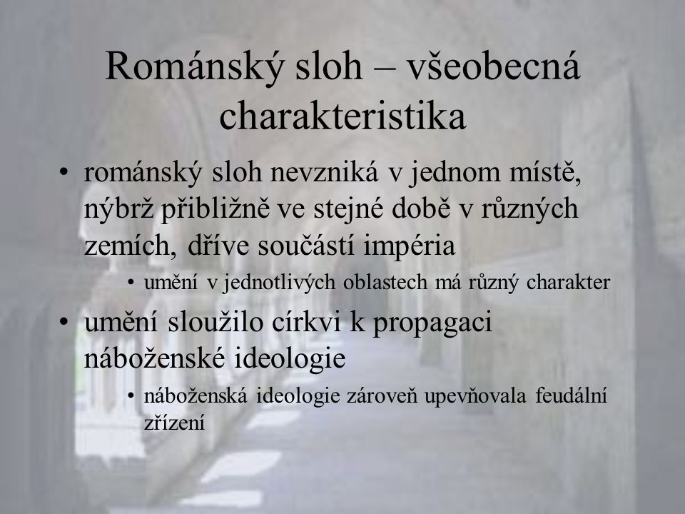 Románský sloh – všeobecná charakteristika •románský sloh nevzniká v jednom místě, nýbrž přibližně ve stejné době v různých zemích, dříve součástí impé
