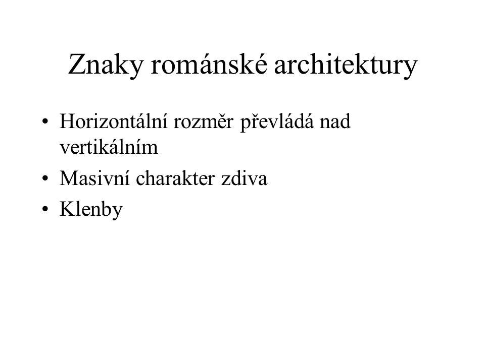 Znaky románské architektury •Horizontální rozměr převládá nad vertikálním •Masivní charakter zdiva •Klenby