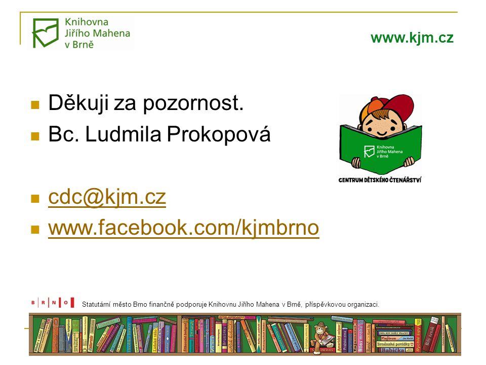 www.kjm.cz  Děkuji za pozornost.  Bc. Ludmila Prokopová  cdc@kjm.cz cdc@kjm.cz  www.facebook.com/kjmbrno www.facebook.com/kjmbrno Statutární město
