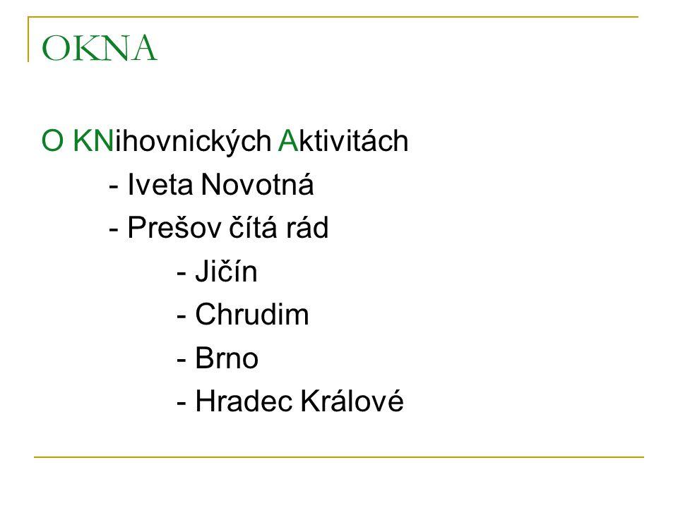 OKNA O KNihovnických Aktivitách - Iveta Novotná - Prešov čítá rád - Jičín - Chrudim - Brno - Hradec Králové