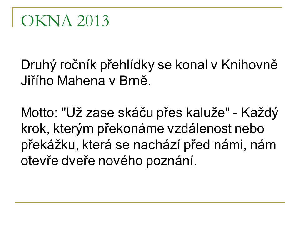 OKNA 2013 Druhý ročník přehlídky se konal v Knihovně Jiřího Mahena v Brně. Motto: