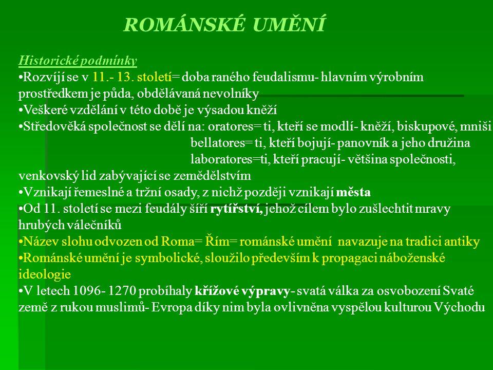 ROMÁNSKÉ UMĚNÍ Historické podmínky •Rozvíjí se v 11.- 13. století= doba raného feudalismu- hlavním výrobním prostředkem je půda, obdělávaná nevolníky