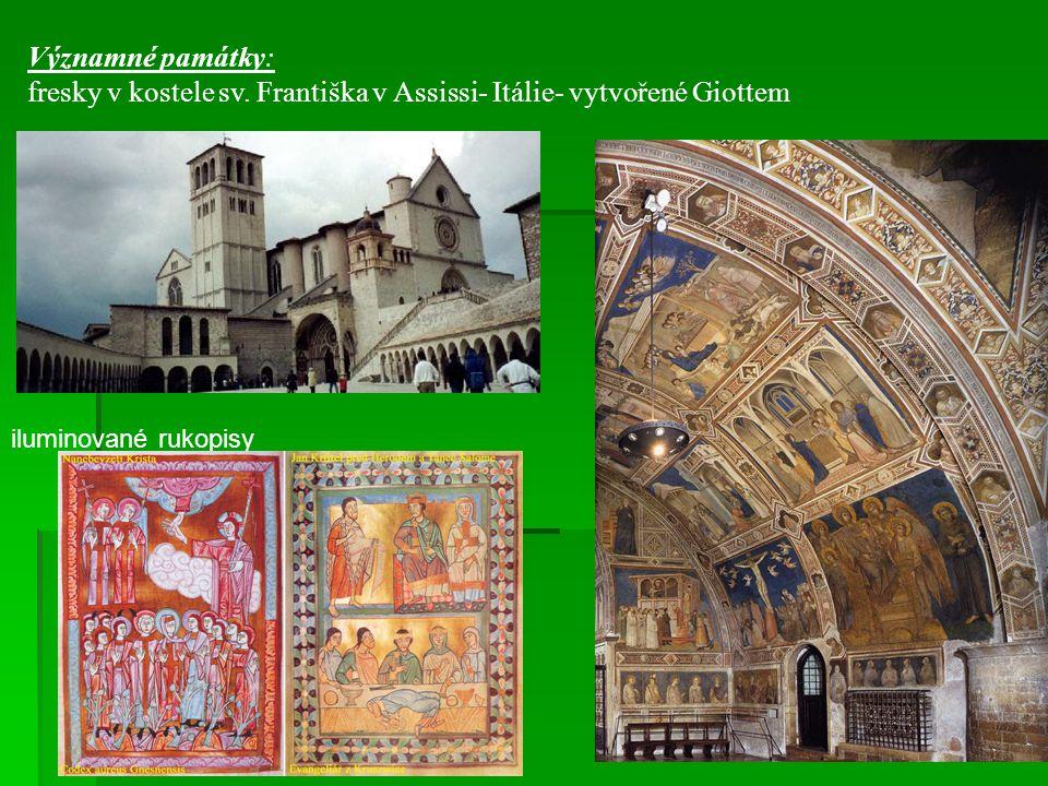 Významné památky: fresky v kostele sv. Františka v Assissi- Itálie- vytvořené Giottem iluminované rukopisy