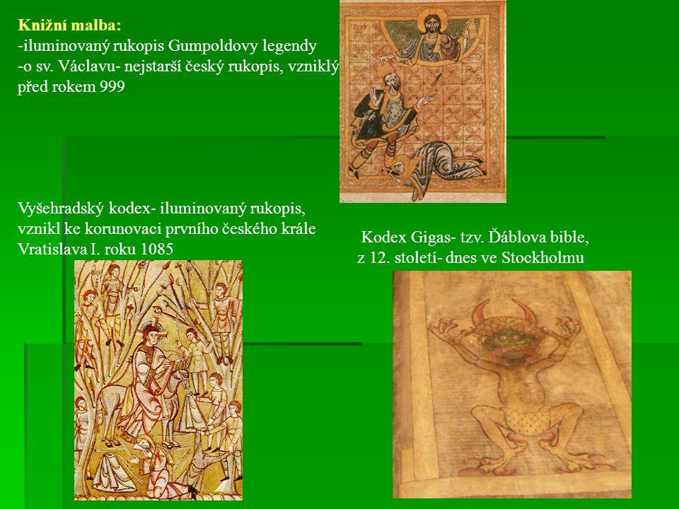 Knižní malba: -iluminovaný rukopis Gumpoldovy legendy -o sv. Václavu- nejstarší český rukopis, vzniklý před rokem 999 Vyšehradský kodex- iluminovaný r