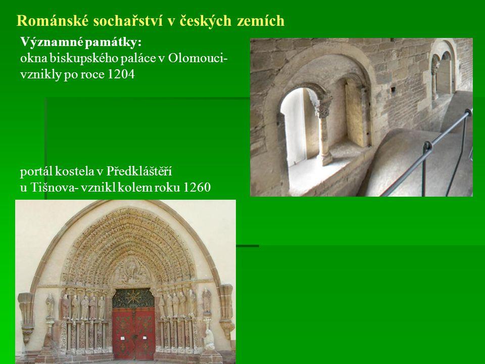 Románské sochařství v českých zemích Významné památky: okna biskupského paláce v Olomouci- vznikly po roce 1204 portál kostela v Předkláštěří u Tišnov
