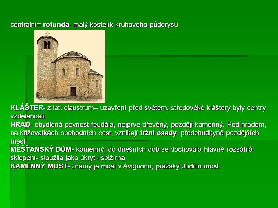 centrální= rotunda- malý kostelík kruhového půdorysu KLÁŠTER- z lat. claustrum= uzavření před světem, středověké kláštery byly centry vzdělanosti HRAD