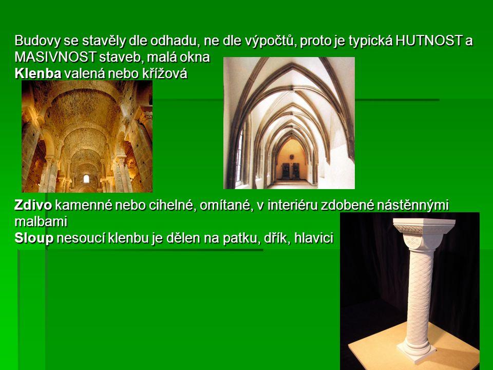 Budovy se stavěly dle odhadu, ne dle výpočtů, proto je typická HUTNOST a MASIVNOST staveb, malá okna Klenba valená nebo křížová Zdivo kamenné nebo cih