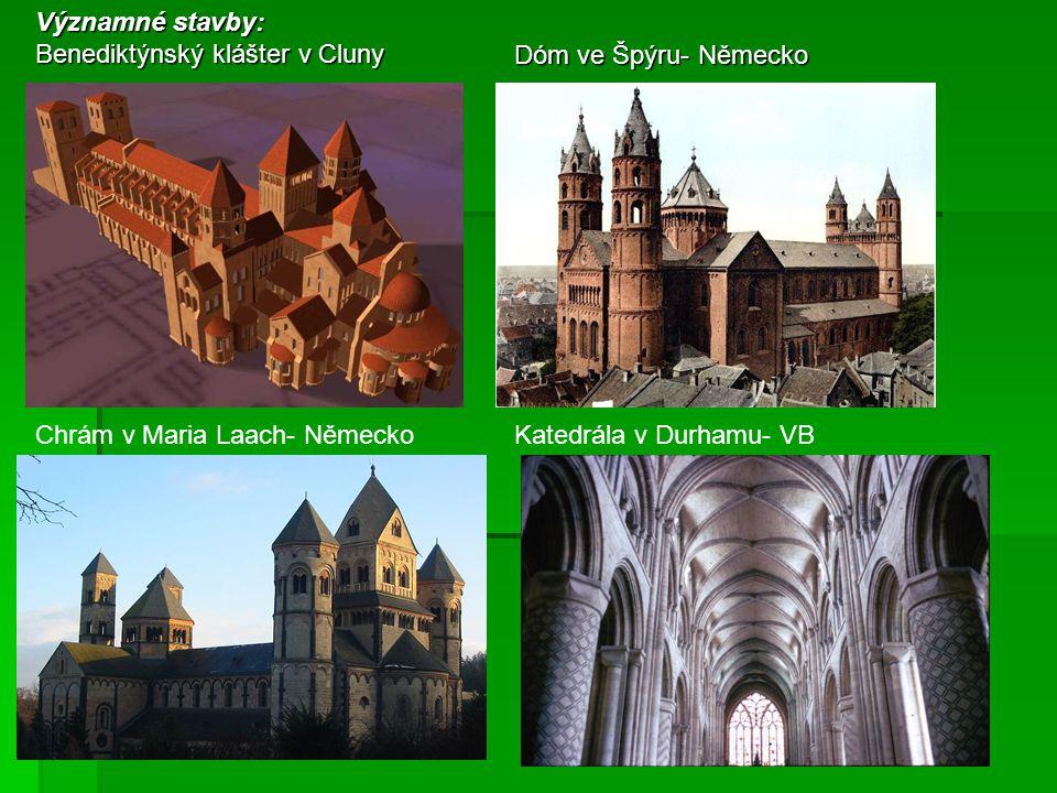 Významné stavby: Benediktýnský klášter v Cluny Dóm ve Špýru- Německo Chrám v Maria Laach- NěmeckoKatedrála v Durhamu- VB