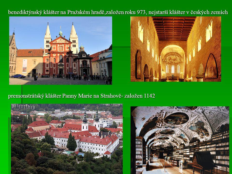 benediktýnský klášter na Pražském hradě,založen roku 973, nejstarší klášter v českých zemích premonstrátský klášter Panny Marie na Strahově- založen 1