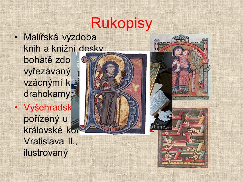 Rukopisy •Malířská výzdoba knih a knižní desky, bohatě zdobené vyřezávaným dřevem, vzácnými kovy či drahokamy •Vyšehradský kodex, pořízený u příležito