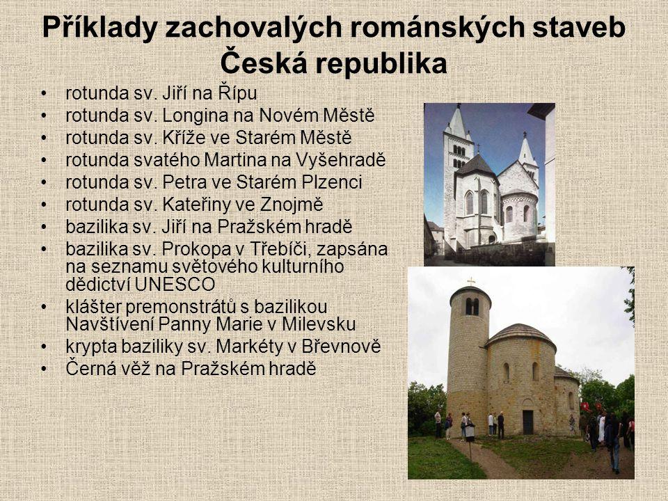 Příklady zachovalých románských staveb Česká republika •rotunda sv. Jiří na Řípu •rotunda sv. Longina na Novém Městě •rotunda sv. Kříže ve Starém Měst