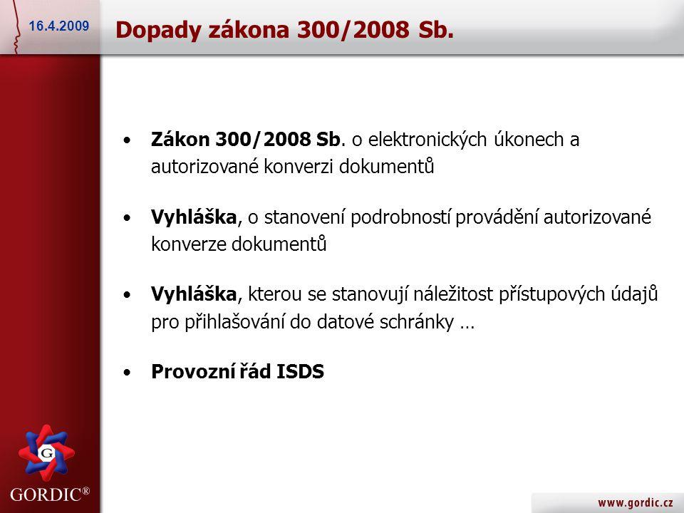 17.5.2007 Dopady zákona 300/2008 Sb. 16.4.2009 •Zákon 300/2008 Sb. o elektronických úkonech a autorizované konverzi dokumentů •Vyhláška, o stanovení p