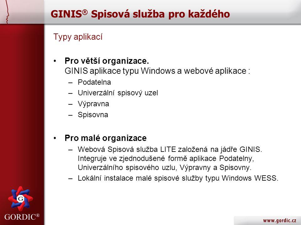 GINIS ® Spisová služba pro každého Typy aplikací •Pro větší organizace. GINIS aplikace typu Windows a webové aplikace : –Podatelna –Univerzální spisov