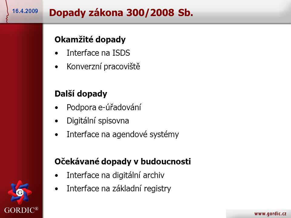 17.5.2007 Dopady zákona 300/2008 Sb. 16.4.2009 Okamžité dopady •Interface na ISDS •Konverzní pracoviště Další dopady •Podpora e-úřadování •Digitální s