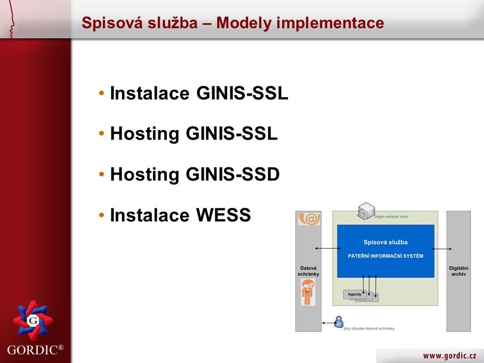 Spisová služba – Modely implementace • Instalace GINIS-SSL • Hosting GINIS-SSL • Hosting GINIS-SSD • Instalace WESS