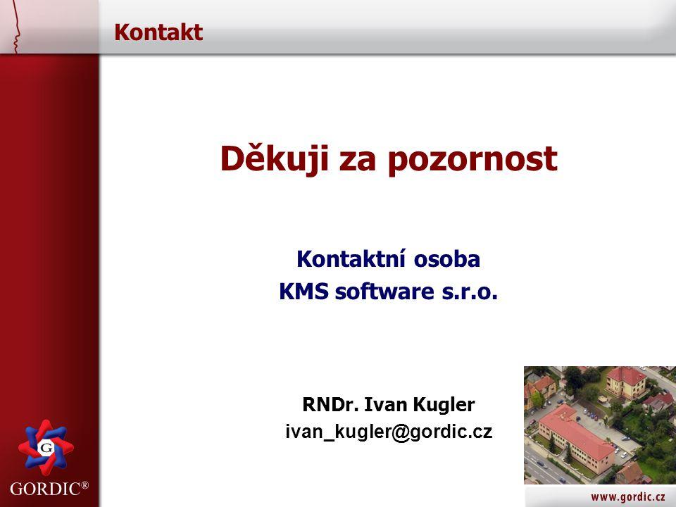 Kontakt Děkuji za pozornost Kontaktní osoba KMS software s.r.o. RNDr. Ivan Kugler ivan_kugler@gordic.cz