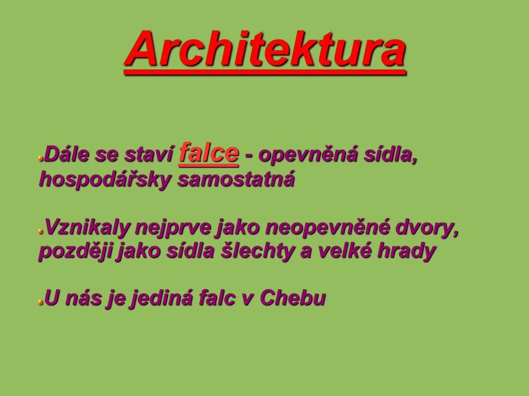 Architektura Dále se staví falce - opevněná sídla, hospodářsky samostatná Vznikaly nejprve jako neopevněné dvory, později jako sídla šlechty a velké h