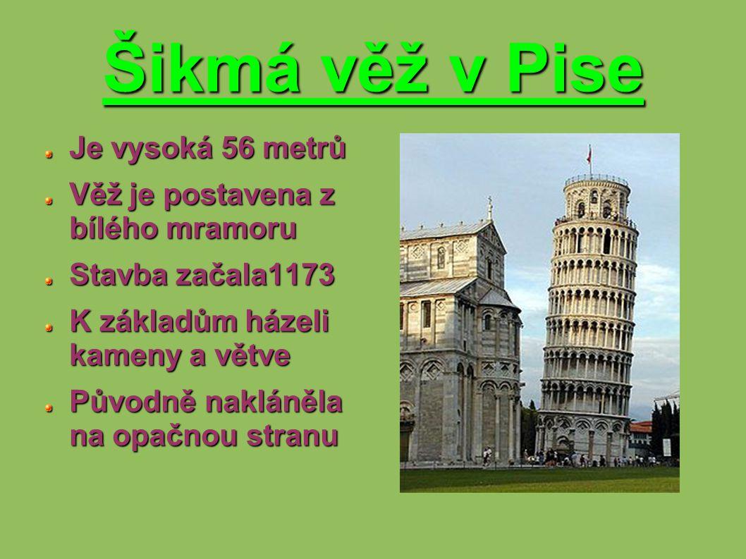 Šikmá věž v Pise Je vysoká 56 metrů Věž je postavena z bílého mramoru Stavba začala1173 K základům házeli kameny a větve Původně nakláněla na opačnou