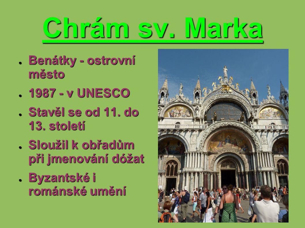 Chrám sv. Marka ● Benátky - ostrovní město ● 1987 - v UNESCO ● Stavěl se od 11. do 13. století ● Sloužil k obřadům při jmenování dóžat ● Byzantské i r