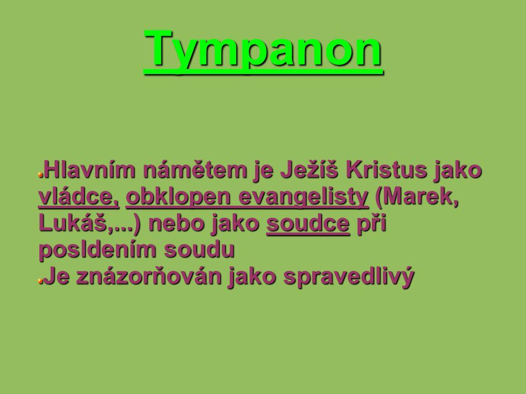 Tympanon Hlavním námětem je Ježíš Kristus jako vládce, obklopen evangelisty (Marek, Lukáš,...) nebo jako soudce při posldením soudu Je znázorňován jak
