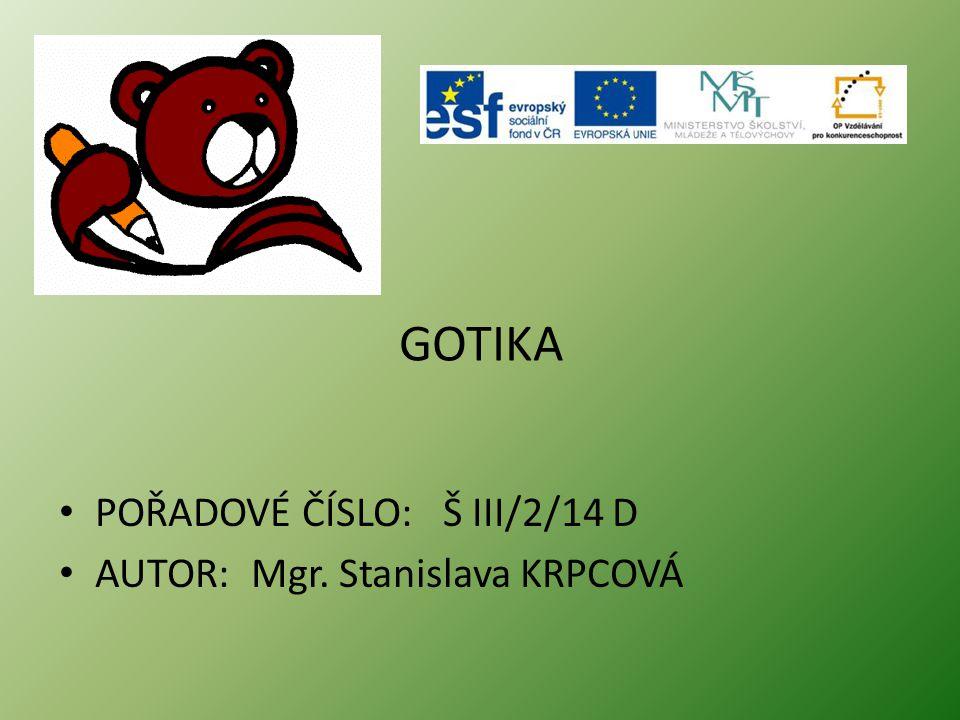 GOTIKA • POŘADOVÉ ČÍSLO: Š III/2/14 D • AUTOR: Mgr. Stanislava KRPCOVÁ