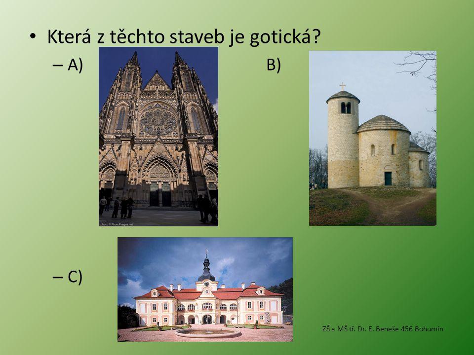 • Která z těchto staveb je gotická? – A) B) – C) ZŠ a MŠ tř. Dr. E. Beneše 456 Bohumín