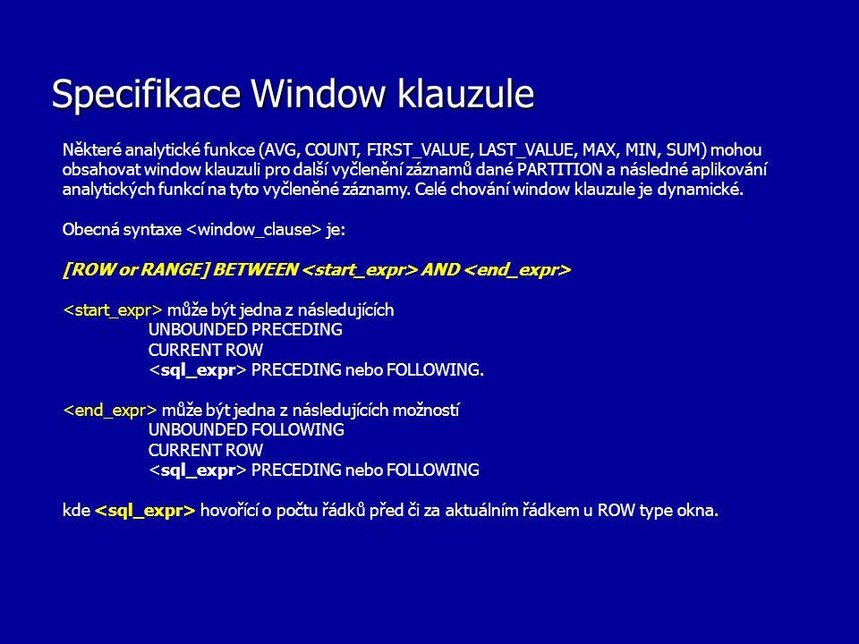 Specifikace Window klauzule Do okna může nebo nemusí být zahrnut aktuální řádek dle hodnot v či.