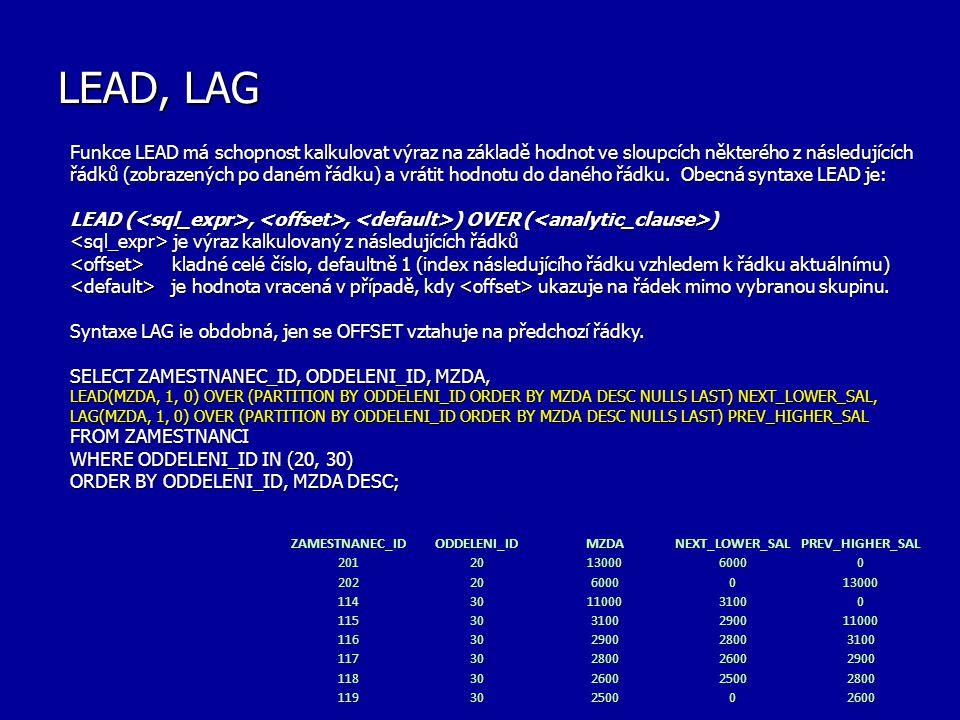 FIRST VALUE, LAST VALUE Funkce FIRST_VALUE vybere první záznam ze skupiny po provedení ORDER BY.