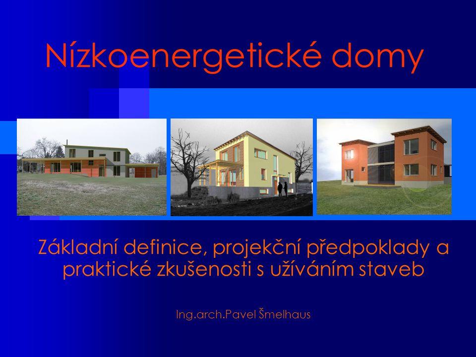 Nízkoenergetické domy Základní definice, projekční předpoklady a praktické zkušenosti s užíváním staveb Ing.arch.Pavel Šmelhaus