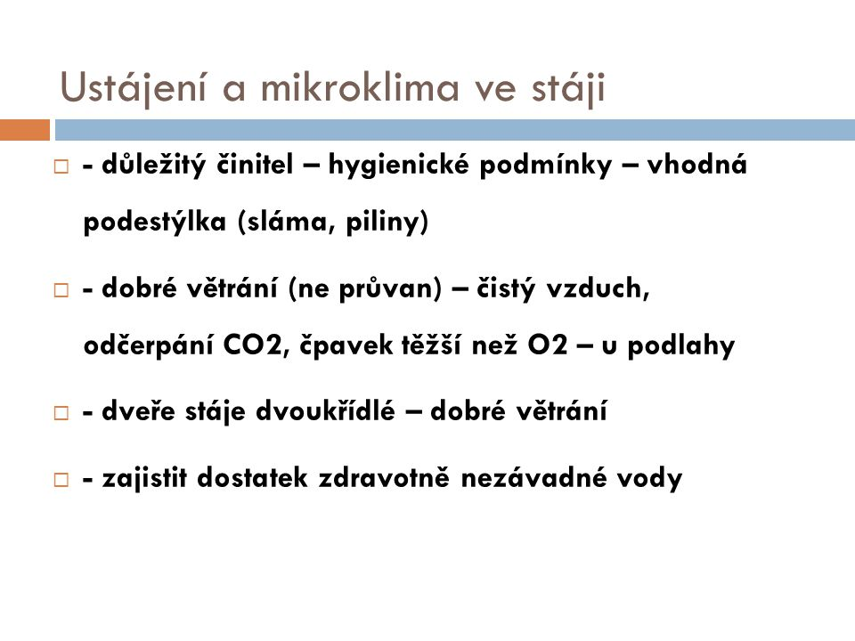 Ustájení a mikroklima ve stáji  - důležitý činitel – hygienické podmínky – vhodná podestýlka (sláma, piliny)  - dobré větrání (ne průvan) – čistý vz