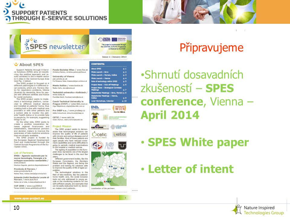 10 Připravujeme • Shrnutí dosavadních zkušeností – SPES conference, Vienna – April 2014 • SPES White paper • Letter of intent