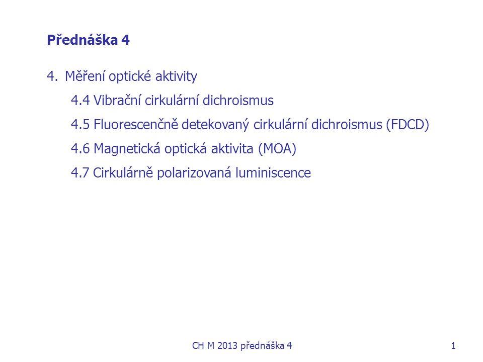 Přednáška 4 4.Měření optické aktivity 4.4 Vibrační cirkulární dichroismus 4.5 Fluorescenčně detekovaný cirkulární dichroismus (FDCD) 4.6 Magnetická op