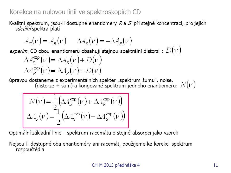 Kvalitní spektrum, jsou-li dostupné enantiomery R a S při stejné koncentraci, pro jejich ideální spektra platí experim. CD obou enantiomerů obsahují s
