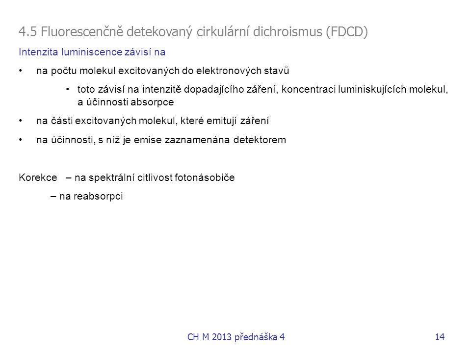 4.5 Fluorescenčně detekovaný cirkulární dichroismus (FDCD) Intenzita luminiscence závisí na •na počtu molekul excitovaných do elektronových stavů •tot