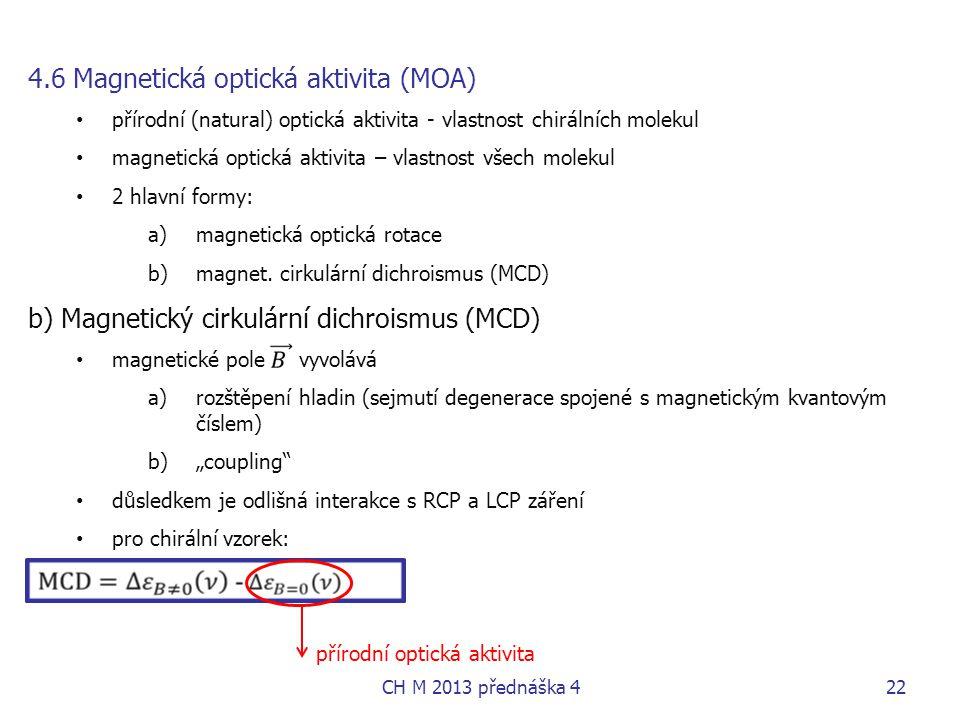 4.6 Magnetická optická aktivita (MOA) • přírodní (natural) optická aktivita - vlastnost chirálních molekul • magnetická optická aktivita – vlastnost v