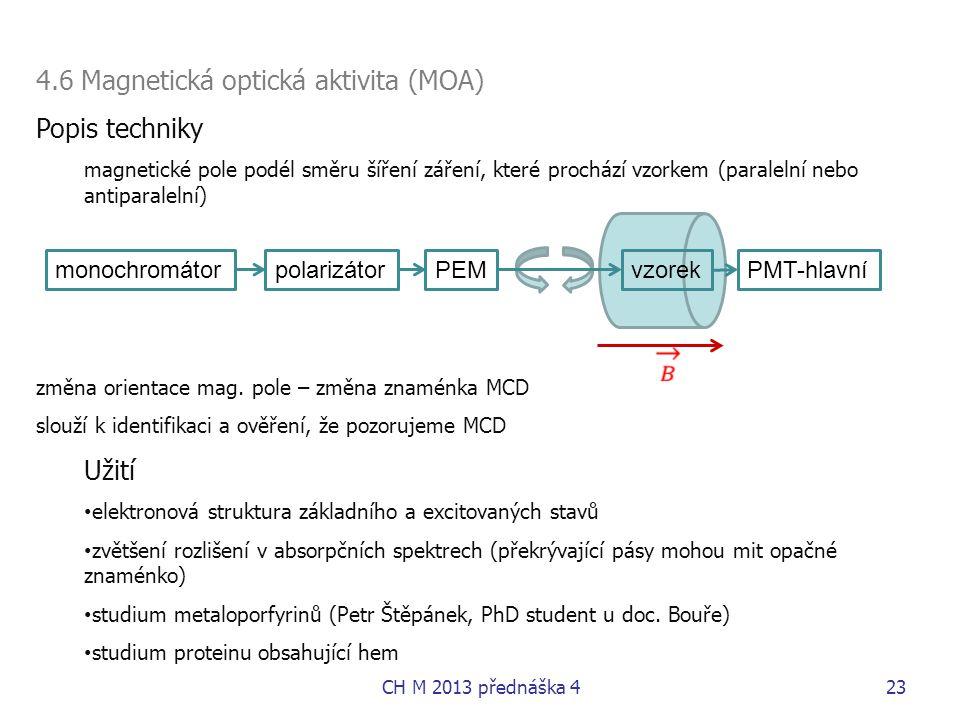 4.6 Magnetická optická aktivita (MOA) Popis techniky magnetické pole podél směru šíření záření, které prochází vzorkem (paralelní nebo antiparalelní)