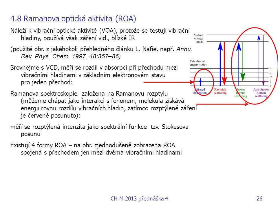 4.8 Ramanova optická aktivita (ROA) Náleží k vibrační optické aktivitě (VOA), protože se testují vibrační hladiny, používá však záření vid., blízké IR