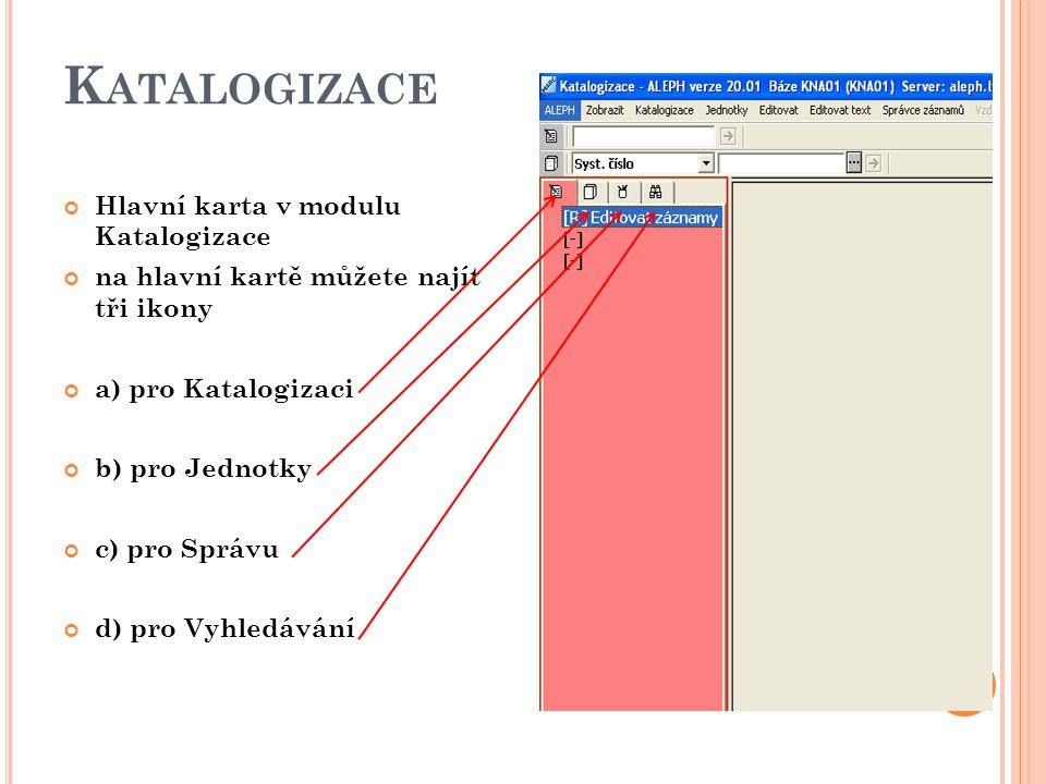 K ATALOGIZACE Hlavní karta v modulu Katalogizace na hlavní kartě můžete najít tři ikony a) pro Katalogizaci b) pro Jednotky c) pro Správu d) pro Vyhle