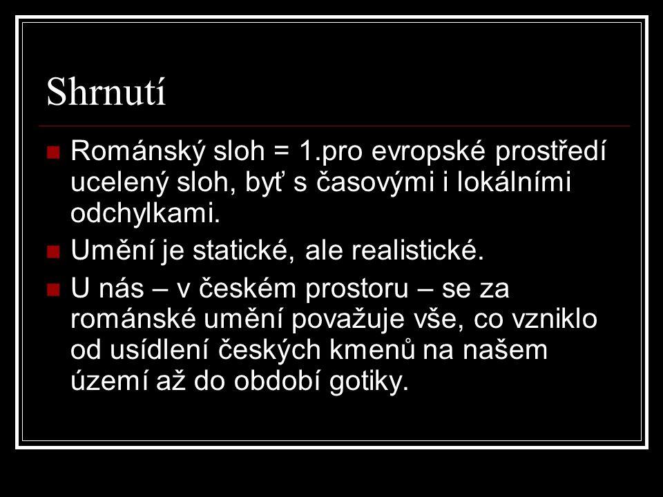 Shrnutí  Románský sloh = 1.pro evropské prostředí ucelený sloh, byť s časovými i lokálními odchylkami.  Umění je statické, ale realistické.  U nás
