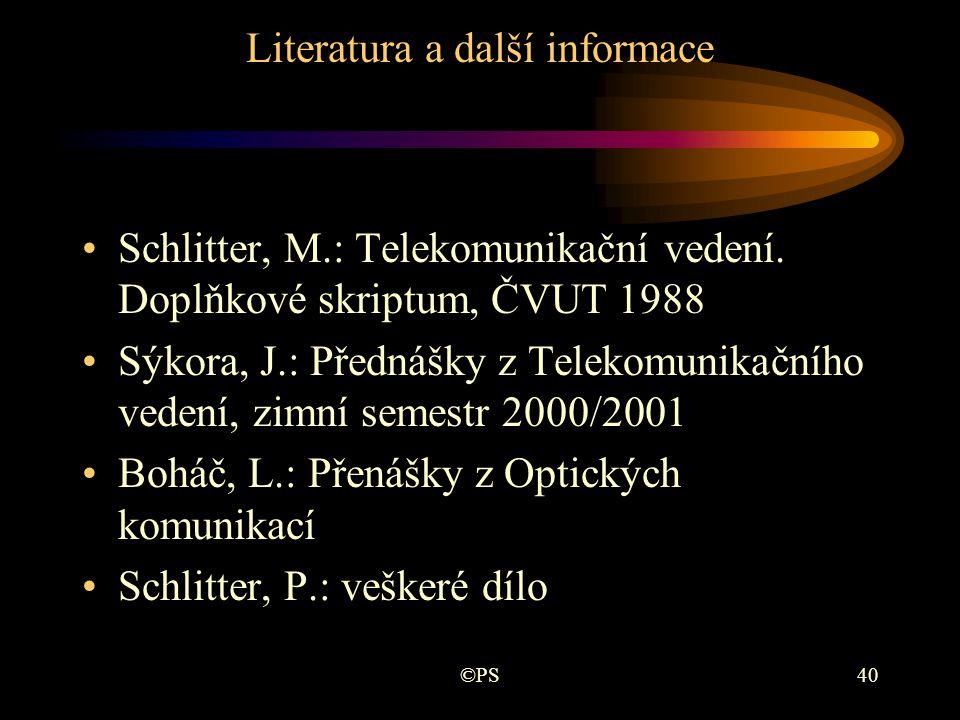 ©PS40 Literatura a další informace •Schlitter, M.: Telekomunikační vedení. Doplňkové skriptum, ČVUT 1988 •Sýkora, J.: Přednášky z Telekomunikačního ve