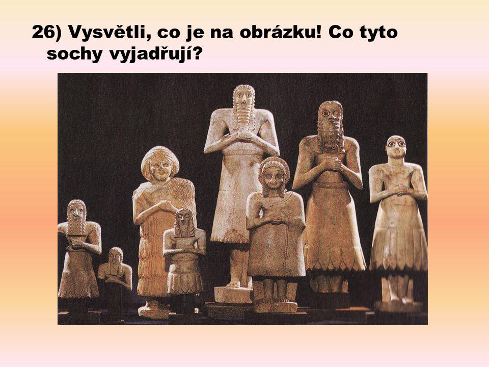 26) Vysvětli, co je na obrázku! Co tyto sochy vyjadřují?