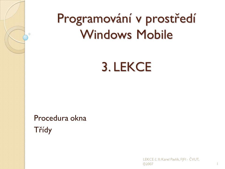 Programování v prostředí Windows Mobile 3.LEKCE Procedura okna Třídy 1 LEKCE č.